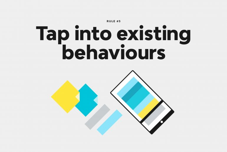 Rule 3 - Tap Into Existing Behaviours