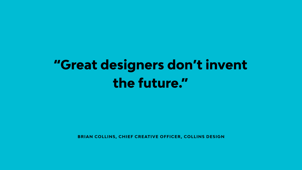 Brian Collins says 'Great designers don't invent the future'