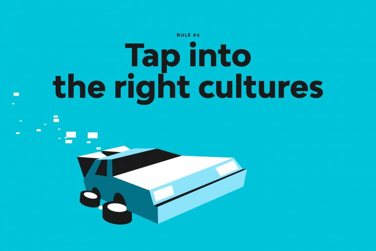 Rule 06 - Tap into the right cultures